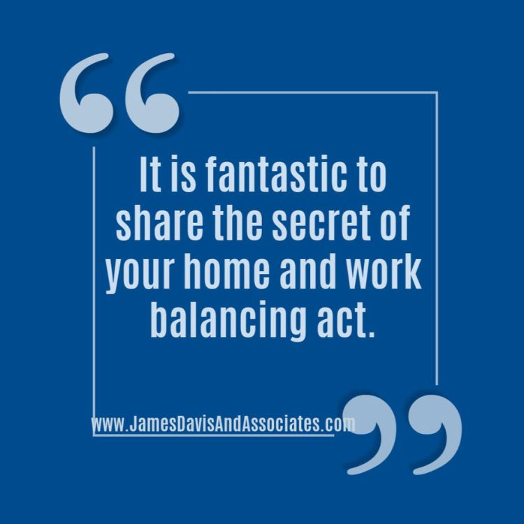 It is fantastic to share the secret of your home and work balancing act.