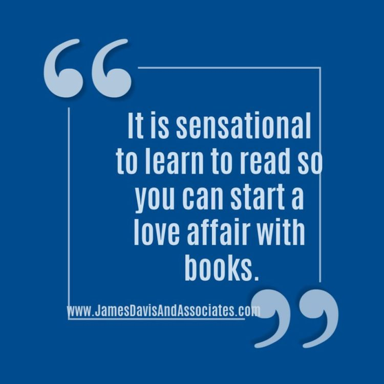 It is sensational to learn to read so you can start a love affair with books.