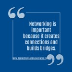 Networking is important because it creates connections and builds bridges.