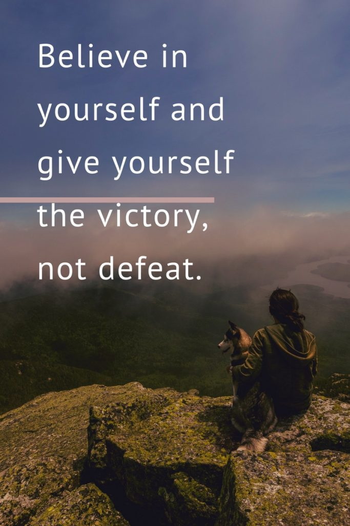 Give Yourself the Victory and Believe in Yourself