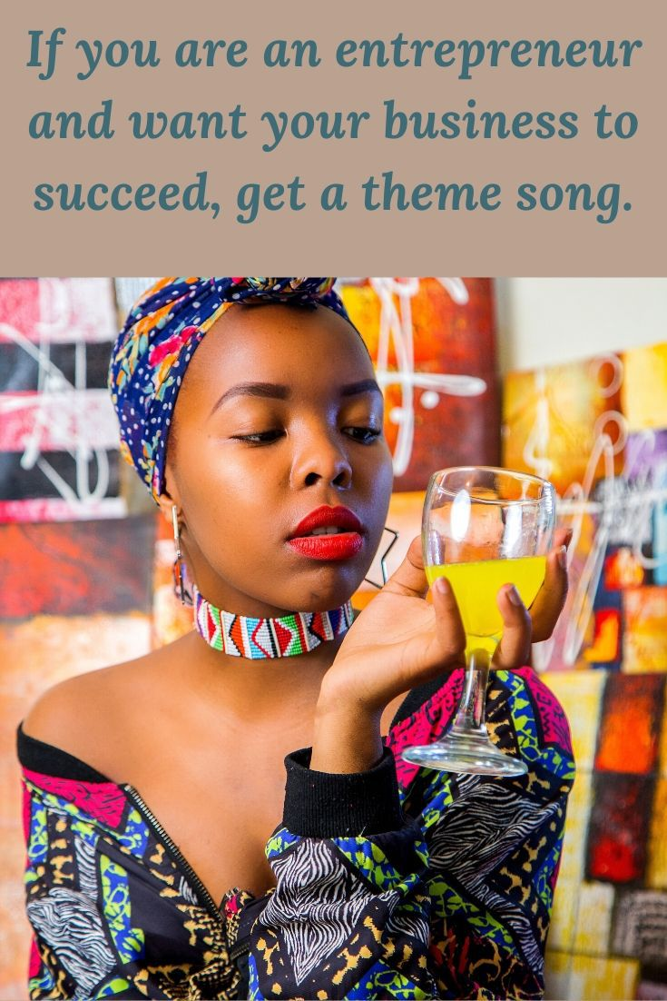 If you are an entrepreneur and want your business to succeed, get a theme song.