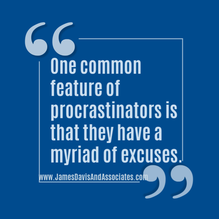 One common feature of procrastinators is that they have a myriad of excuses.