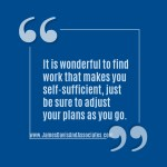 It is wonderful to find work that makes you self-sufficient, just be sure to adjust your plans as you go.