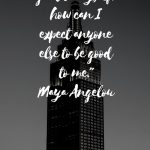 03162- If-I-am-not-good-to-myself-how-can-I-expect-anyone-else-to-be-good-to-me.-Maya-Angelou-683x1024