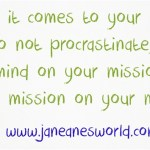 042120 do not procrastinate keep your mind on your mission and your mission on your mind