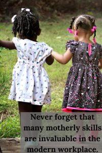 picture of two girls in flowered dresses playing in the grass and the words never forget to use your mothering skills at work