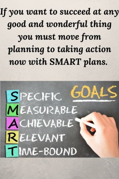 black board defining SMART goals and the words If you want to succeed at any good and wonderful thing you must move from planning to taking action now with SMART plans. T