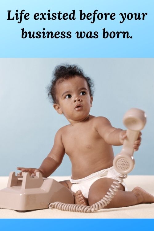 """picture of an African American baby and the words """"Life existed before your business was born."""" Lessons for Entrepreneurs"""