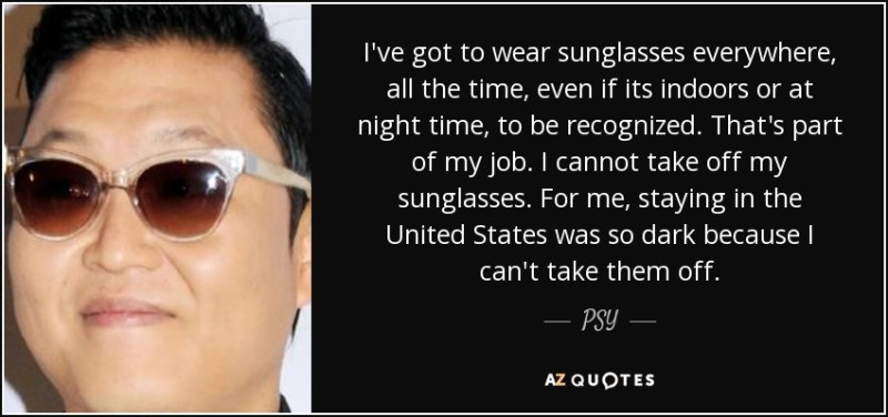 quote-i-ve-got-to-wear-sunglasses-everywhere-all-the-time-even-if-its-indoors-or-at-night-psy-102-78-11