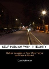 Self-Publsihing With Integrity by Dan Holloway