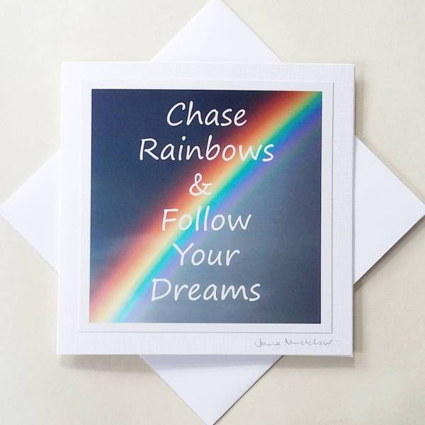 Greetings card, with photograph of a rainbow and quote: 'Chase Rainbows and Follow Your Dreams' by Jane Mucklow Photography