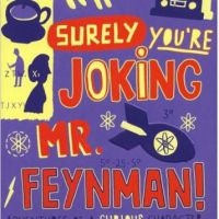 Surely You're Joking, Mr. Feynman! -Richard P. Feynman