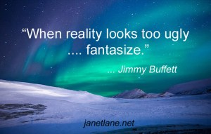 """Picture of the northern lights with quote from Jimmy Buffett: """"When reality looks too ugly ... fantasize."""""""