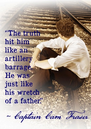 """Cam: """"The truth hit him like an artillery barrage. He was just like his wretch of a father."""""""