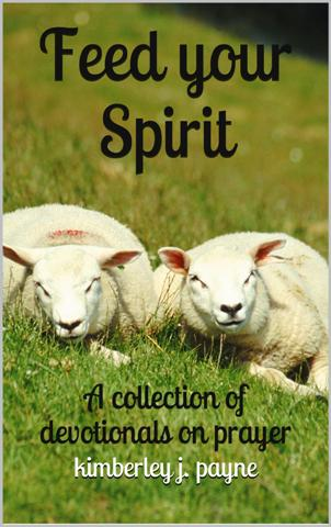 Feed Your Spirit, a collection of devotionals on prayer, by Kimberley J. Payne