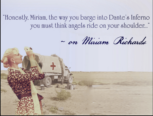 """Honestly, Miriam, the way you barge into Dante's Inferno you must think angels ride on your shoulder."""