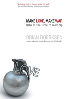 Make Love, Make War, by Brian Doerksen
