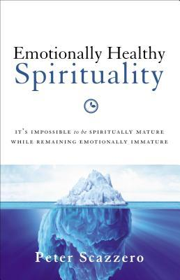 Emotionally Healthy Spirituality, by Peter Scazzero