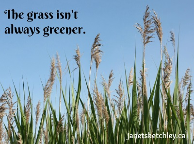 """The grass isn't always greener."""
