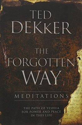 The Forgotten Way, by Ted Dekker | #Christianliving #meditations #Christianity #faith
