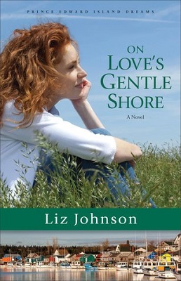 On Love's Gentle Shore, by Liz Johnson Prince Edward Island Dreams Book 3