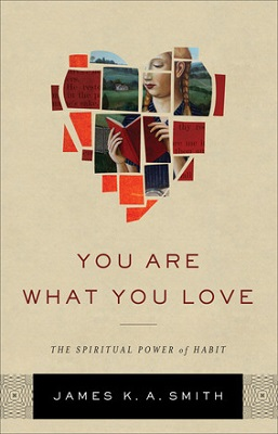 You Are What You Love, by James K A Smith