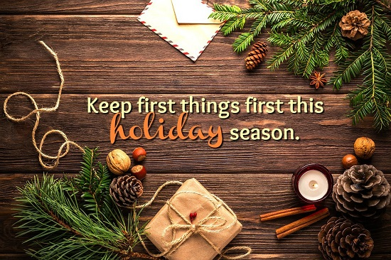 Keep first things first this holiday season.