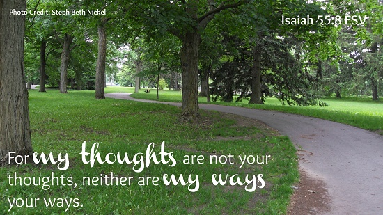 """For my thoughts are not your thoughts, neither are my ways your ways."" Isaiah 55:8, ESV"