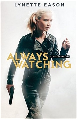 Always Watching, by Lynette Eason. Elite Guardians book 1, romantic suspense