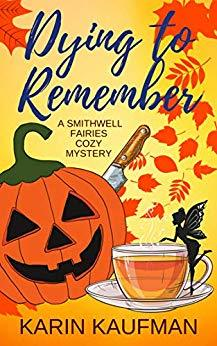 Dying to Remember, A Smithwell Fairies Cozy Mystery by Karen Kaufman