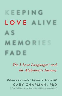 Keeping Love Alive as Memories Fade, by Deborah Barr, Edward G. Shaw, and Gary Chapman