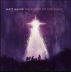 The Advent of Christmas, by Matt Maher