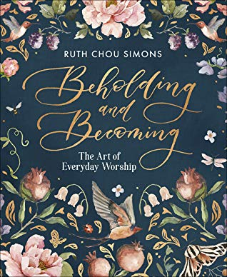 Book cover: Beholding and Becoming, The Art of Everyday Worship. By Ruth Chou Simons