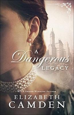 A Dangerous Legacy, by Elizabeth Camden