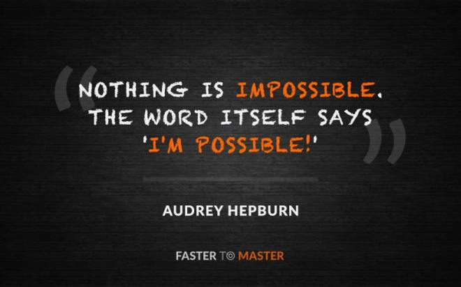 """This image is a typographical rendering of an Audrey Hepburn quote, """"Nothing is impossible. The word itself says 'I'm possible.'"""""""