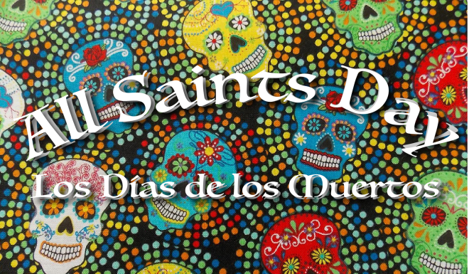 """The words """"All Saints Day"""" and """"Los Días de los Muertos"""" float above a fabric pattern of sugar sculls and circles of colorful dots."""
