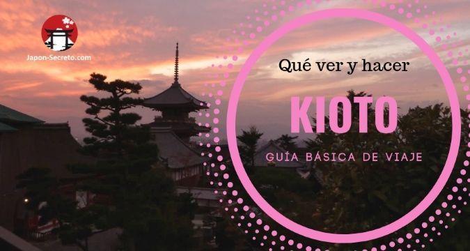 Guía básica de Kioto. Qué ver y hacer. Lugares para visitar y experiencias para disfrutar.