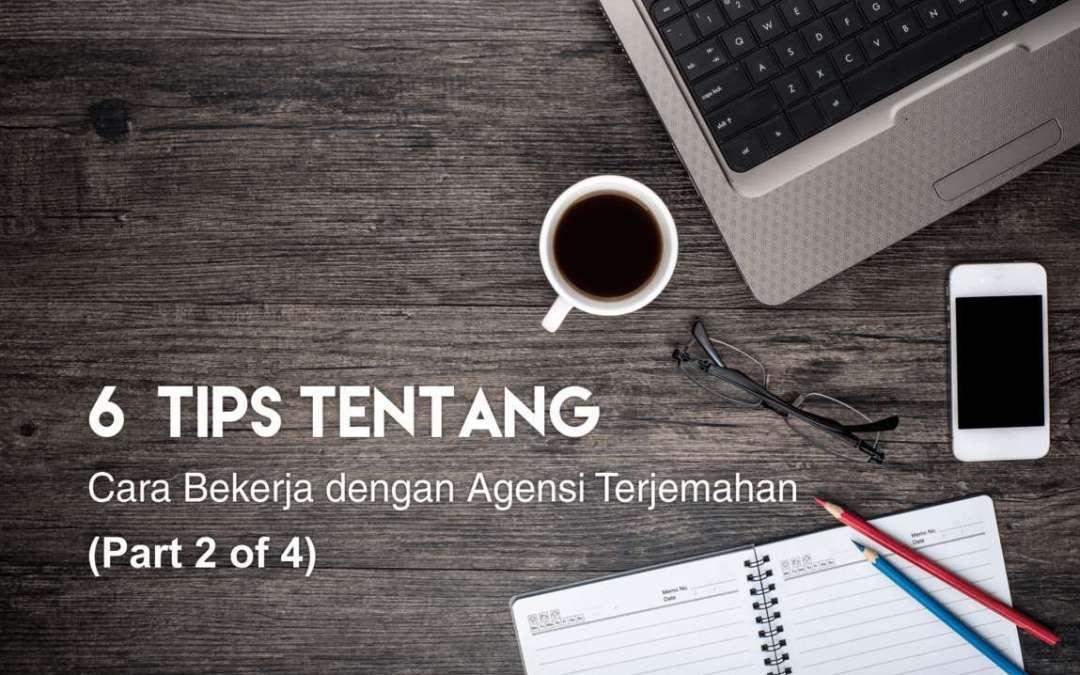 6 Tips tentang Cara Bekerja dengan Agensi Penerjemahan (Part 2 of 4)