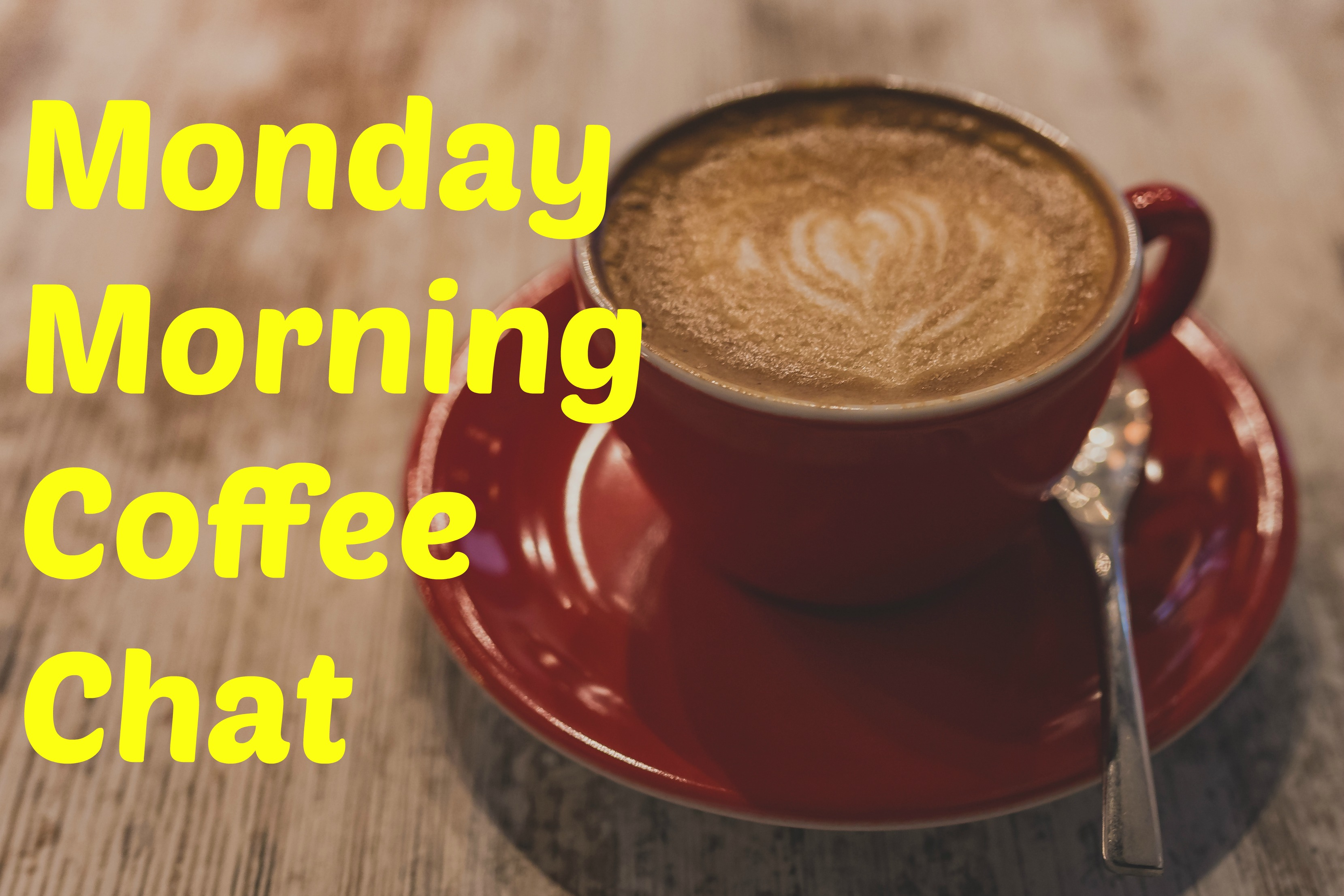 Monday Morning Coffee Chat