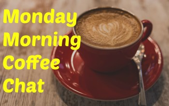 Monday Morning Coffee Chat 1