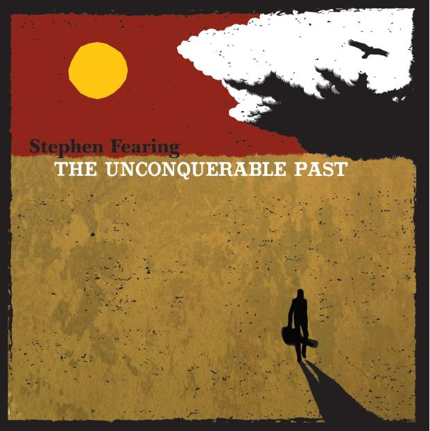 Stephen Fearing-The Unconquerable Past COVER