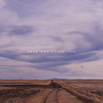 100 MILE HOUSE-Love And Leave You [Fallen Tree Records 2020] COVER ART