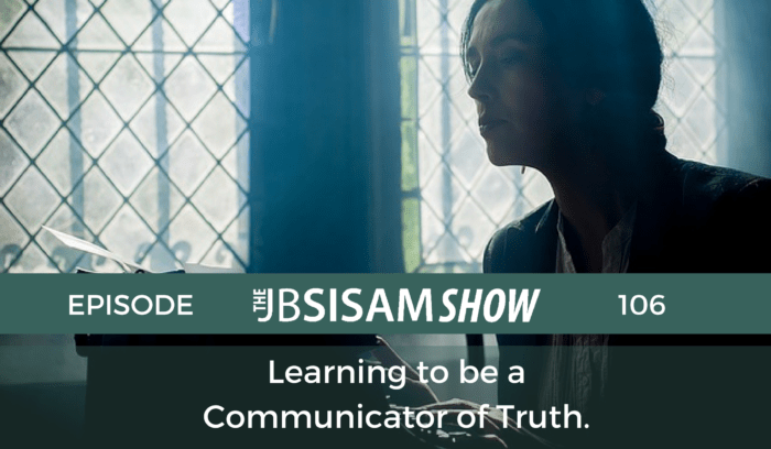 Episode 106 Learning to be a communicator of Truth.