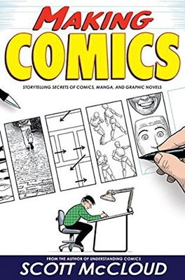Making Comics Storytelling Secrets of Comics, Manga and Graphic Novels by Scott McCloud