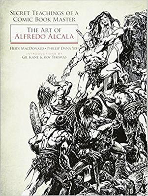 Secret Teachings of a Comic Book Master: The Art of Alfredo Alcala by Heidi MacDonald & Phillip Dana Yeh