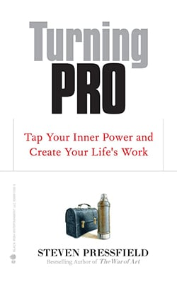 Turning Pro: Tap Your Inner Power and Create Your Life's Work by Steven Pressfield