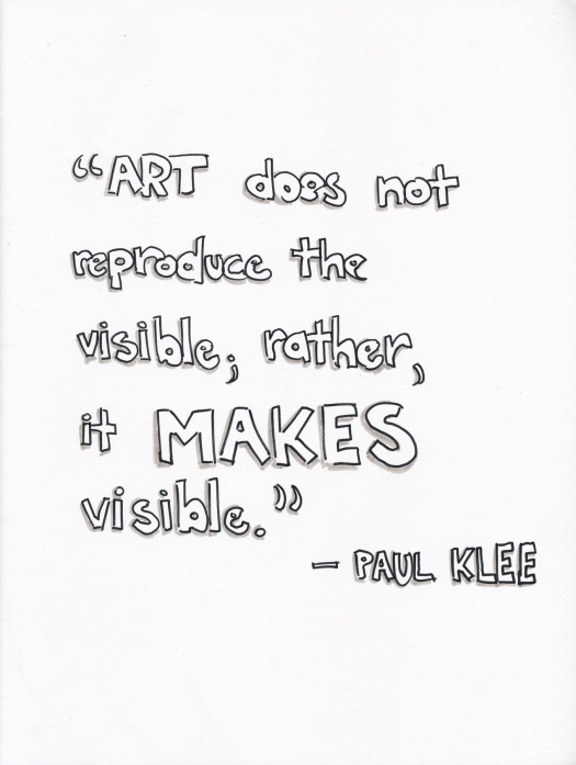 Art does not reproduce the visible; rather, it makes visible