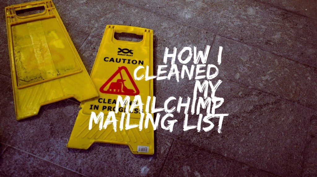 How I cleaned my MailChimp mailing list 2