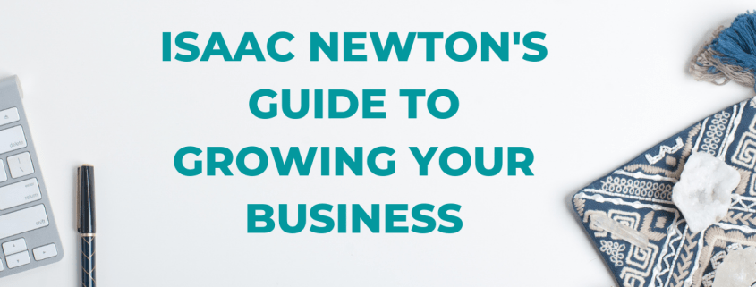 Isaac Newton's Guide to Growing Your Business