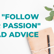 The advice to follow your passion typically promotes a sense that things will be easier. However, it isn't the most reliable compass to guide you toward a successful business strategy.